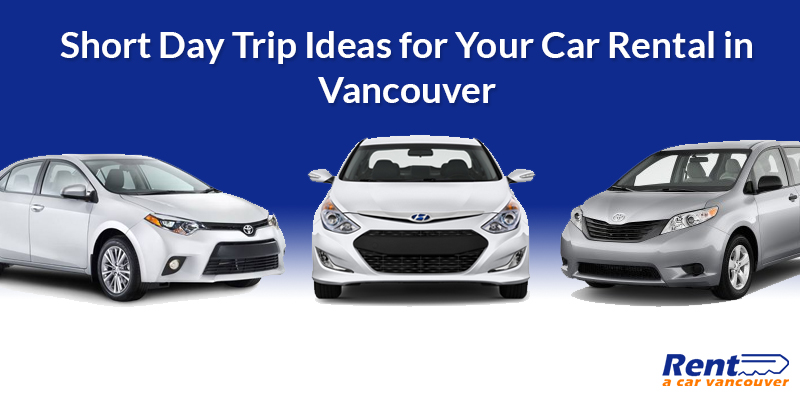 Short Day Trip Ideas for Your Car Rental in Vancouver