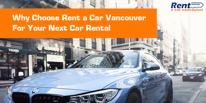 Why Choose Rent a Car Vancouver For Your Next Car Rental