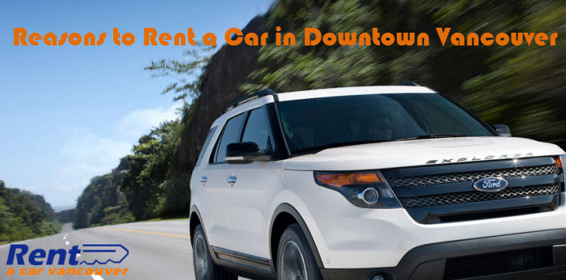Reasons to Rent a Car in Downtown Vancouver