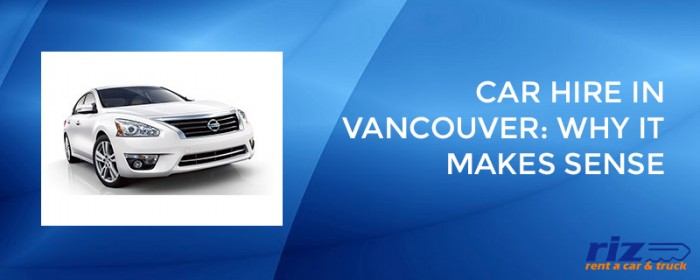Car-hire-in-Vancouver-Why-it-makes-sense