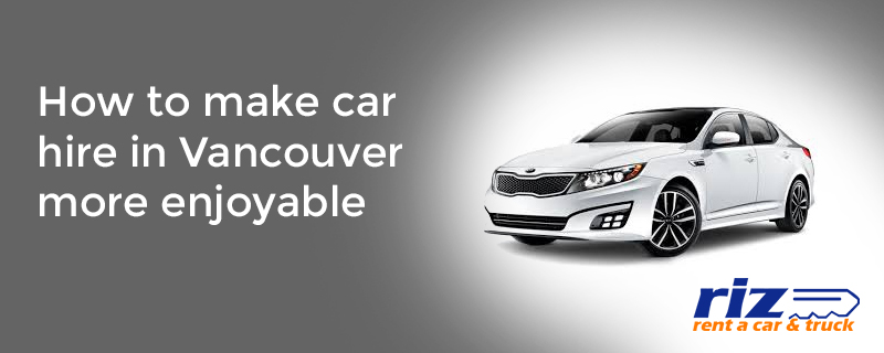 How-to-make-car-hire-in-Vancouver-more-enjoyable