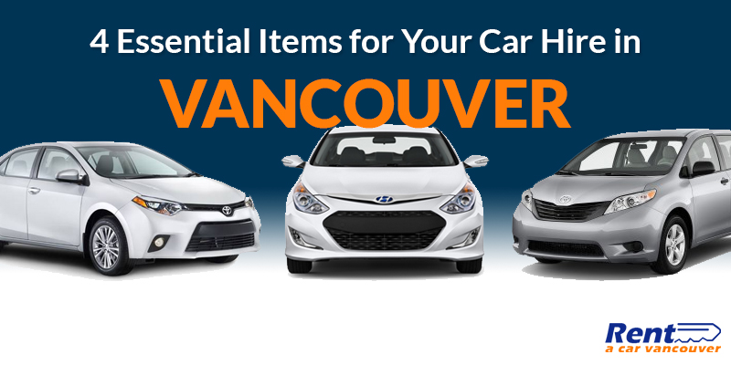 4 Essential Items for Your Car Hire in Vancouver