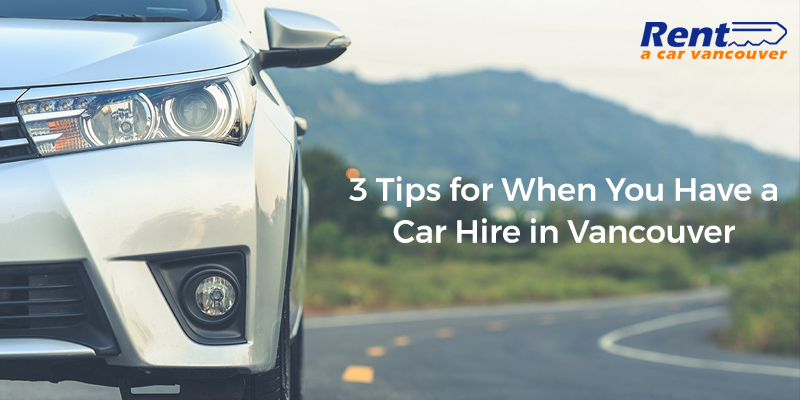 3 tips for when you have a car hire in vancouver blog. Black Bedroom Furniture Sets. Home Design Ideas
